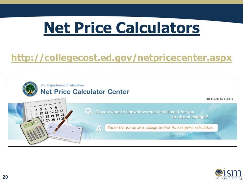 Net Price Calculators http://collegecost.ed.gov/netpricecenter.aspx 20
