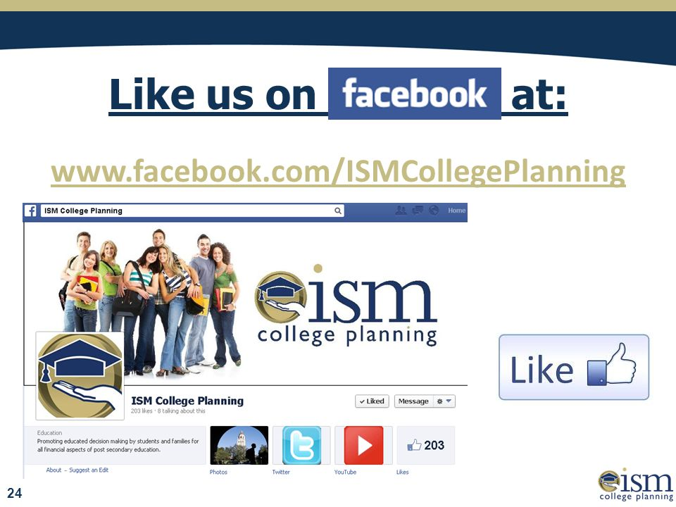 Like us on at: www.facebook.com/ISMCollegePlanning 24