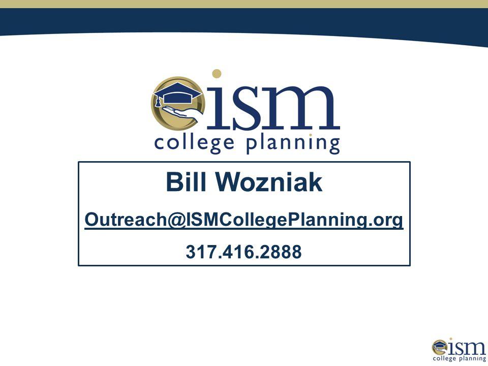 Bill Wozniak Outreach@ISMCollegePlanning.org 317.416.2888