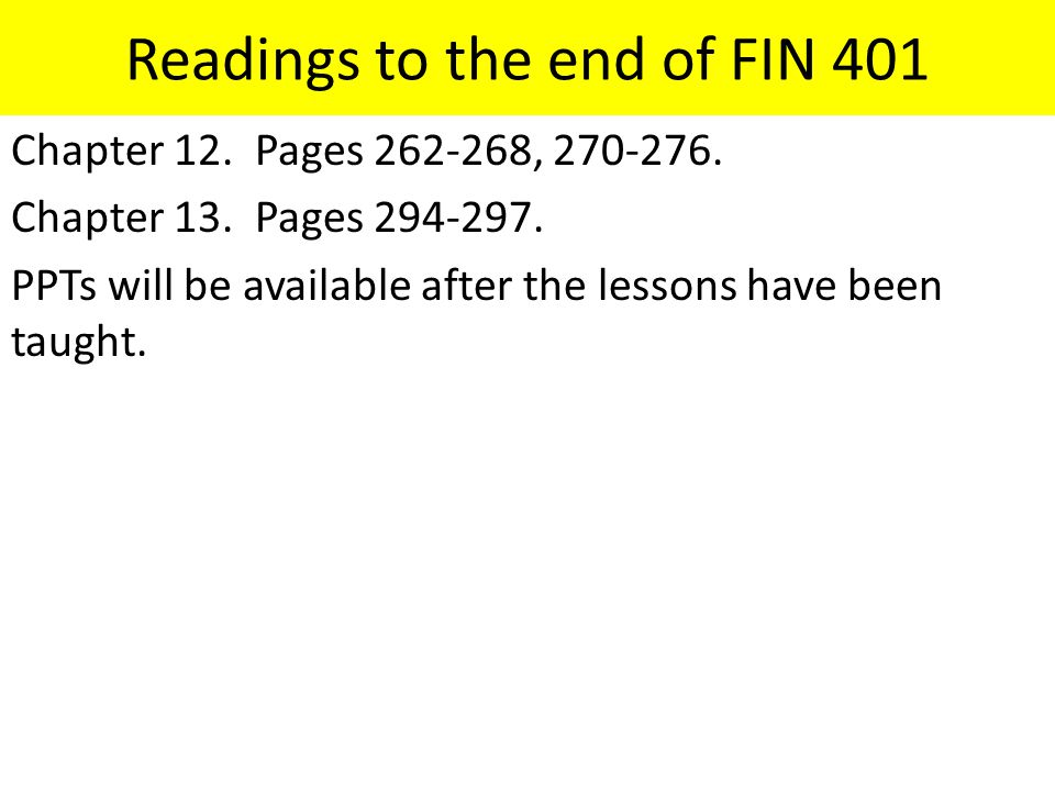 Readings to the end of FIN 401 Chapter 12. Pages 262-268, 270-276.