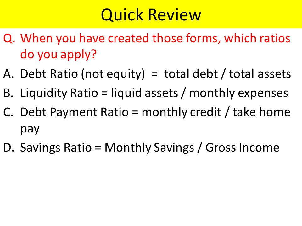 Quick Review Q.When you have created those forms, which ratios do you apply.