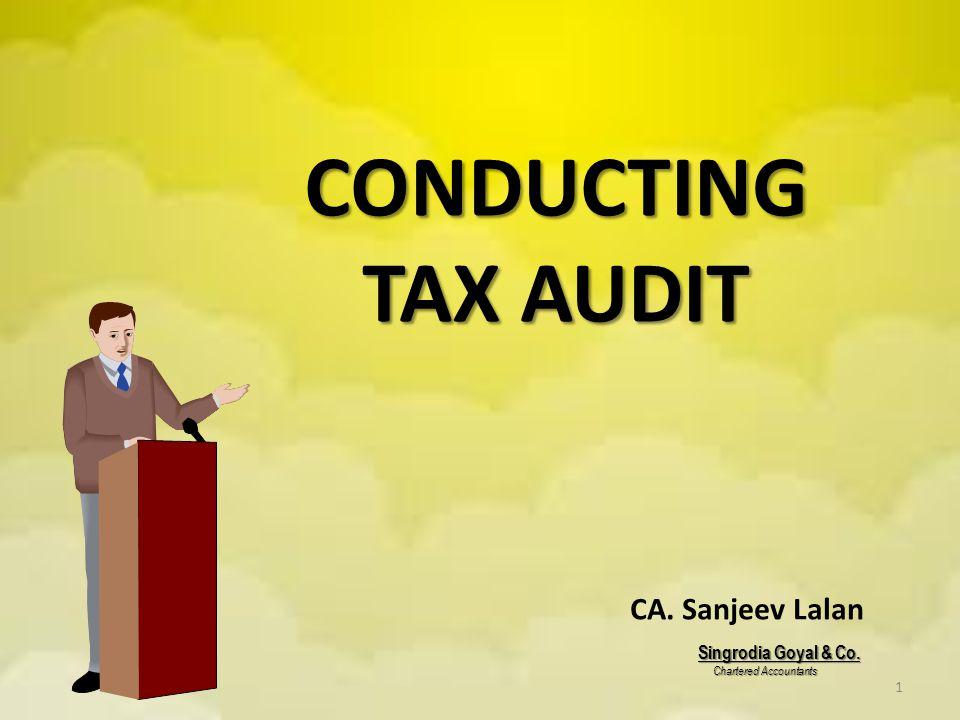 1 CONDUCTING TAX AUDIT Singrodia Goyal & Co.Chartered Accountants Chartered Accountants CA.
