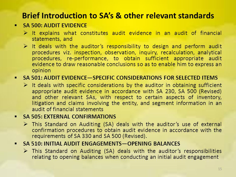Brief Introduction to SA's & other relevant standards  SA 500: AUDIT EVIDENCE  It explains what constitutes audit evidence in an audit of financial