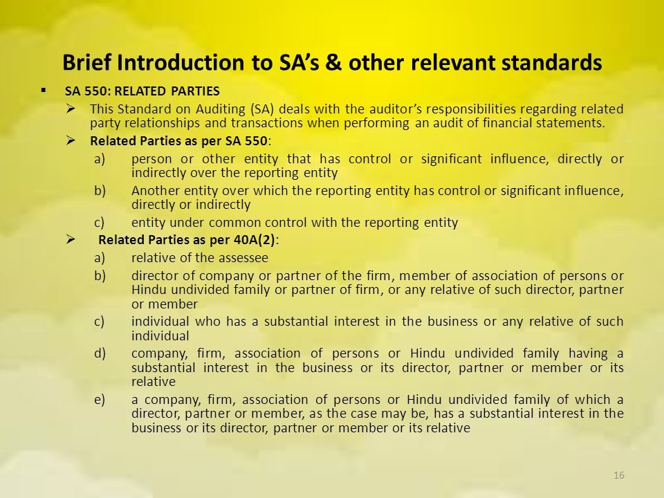 Brief Introduction to SA's & other relevant standards  SA 550: RELATED PARTIES  This Standard on Auditing (SA) deals with the auditor's responsibili