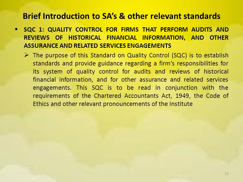Brief Introduction to SA's & other relevant standards  SQC 1: QUALITY CONTROL FOR FIRMS THAT PERFORM AUDITS AND REVIEWS OF HISTORICAL FINANCIAL INFOR