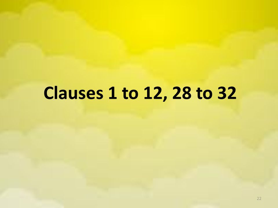 Clauses 1 to 12, 28 to 32 22