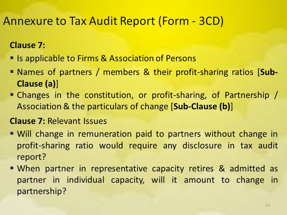 24 Annexure to Tax Audit Report (Form - 3CD) Clause 7:  Is applicable to Firms & Association of Persons  Names of partners / members & their profit-