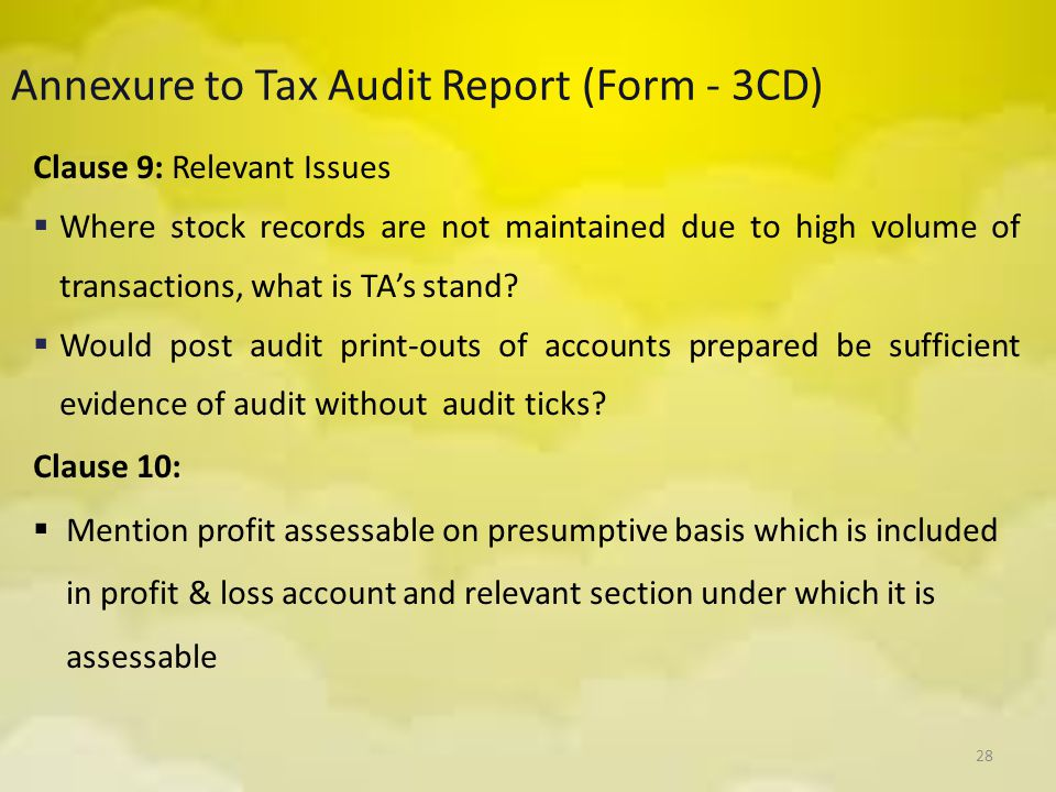 28 Annexure to Tax Audit Report (Form - 3CD) Clause 9: Relevant Issues  Where stock records are not maintained due to high volume of transactions, wh