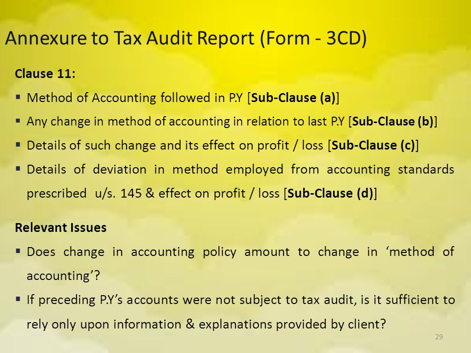 29 Annexure to Tax Audit Report (Form - 3CD) Clause 11:  Method of Accounting followed in P.Y [Sub-Clause (a)]  Any change in method of accounting i