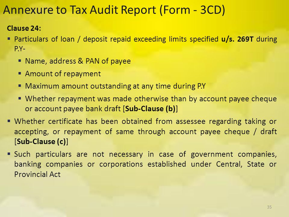 35 Annexure to Tax Audit Report (Form - 3CD) Clause 24:  Particulars of loan / deposit repaid exceeding limits specified u/s. 269T during P.Y-  Name