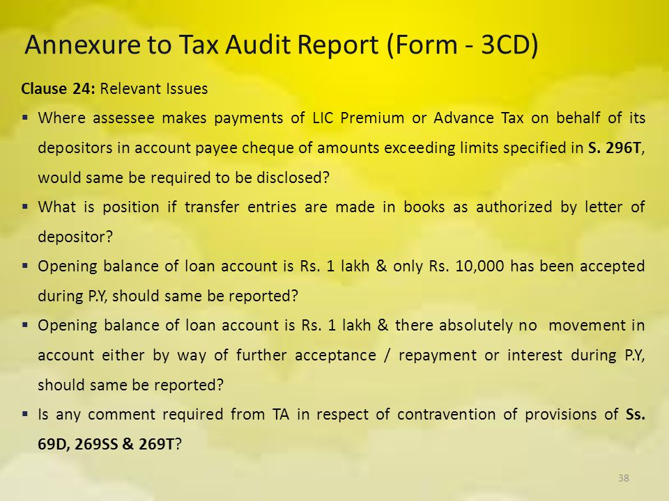 38 Annexure to Tax Audit Report (Form - 3CD) Clause 24: Relevant Issues  Where assessee makes payments of LIC Premium or Advance Tax on behalf of its