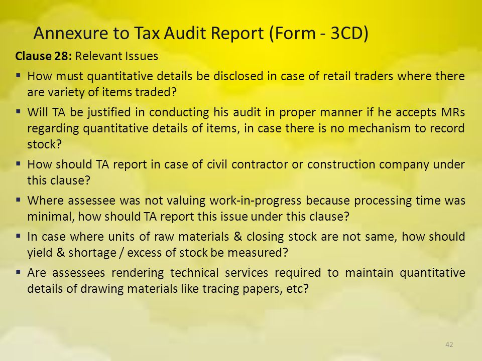 42 Annexure to Tax Audit Report (Form - 3CD) Clause 28: Relevant Issues  How must quantitative details be disclosed in case of retail traders where t