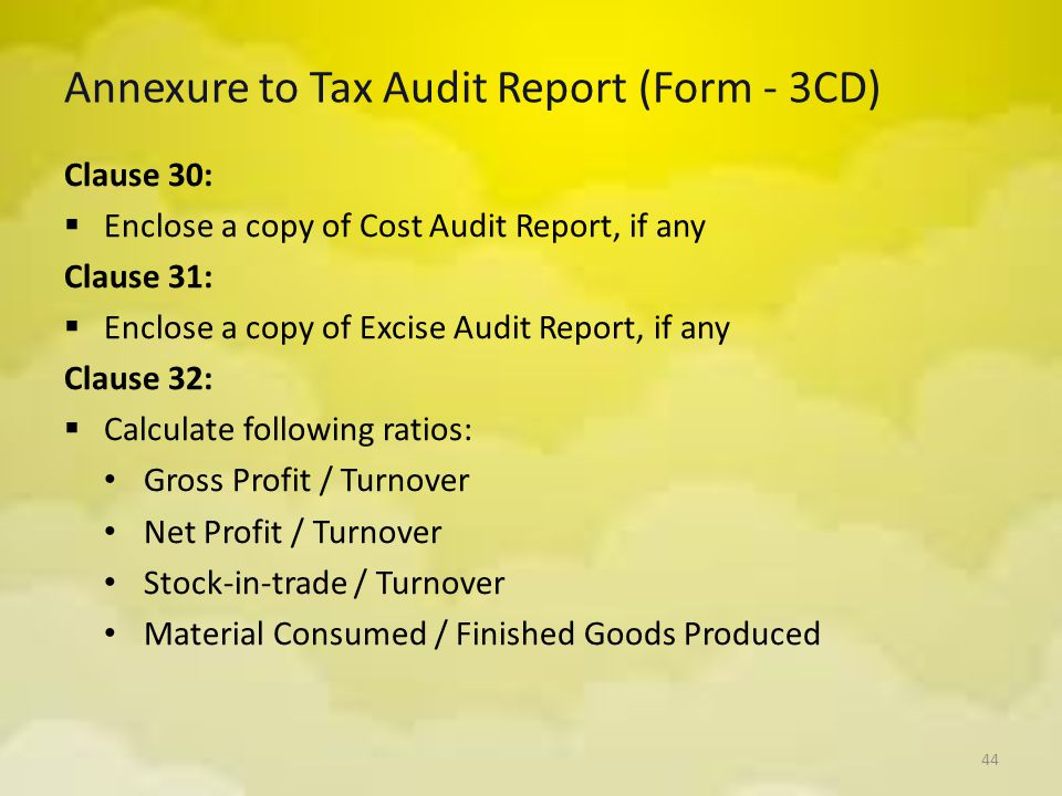 Annexure to Tax Audit Report (Form - 3CD) Clause 30:  Enclose a copy of Cost Audit Report, if any Clause 31:  Enclose a copy of Excise Audit Report,