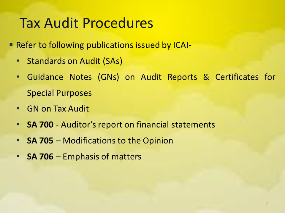 7 Tax Audit Procedures  Refer to following publications issued by ICAI- Standards on Audit (SAs) Guidance Notes (GNs) on Audit Reports & Certificates