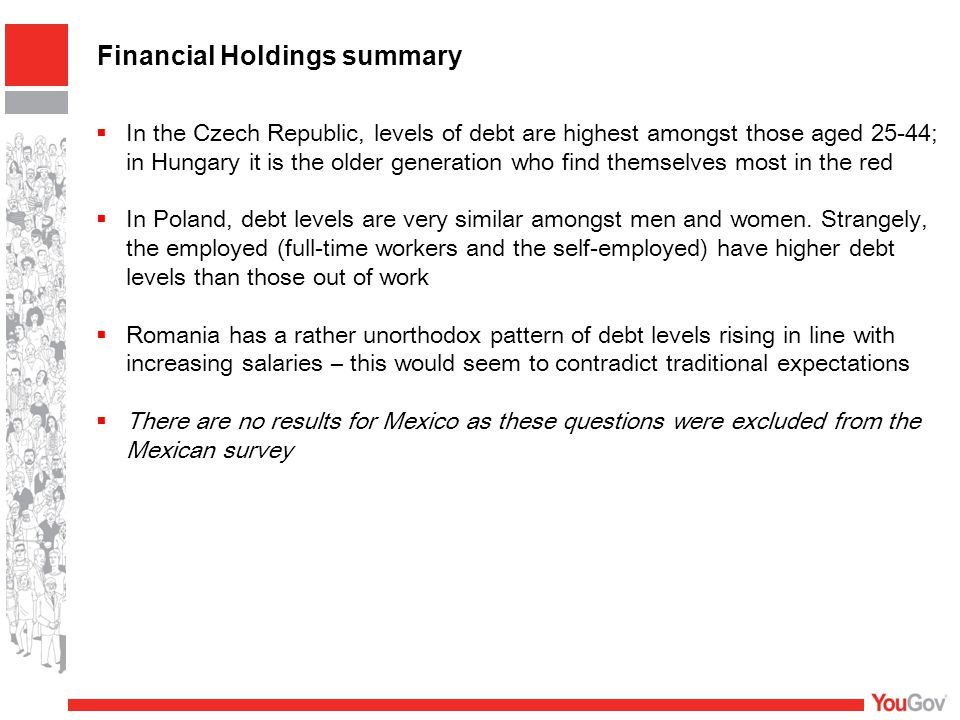 Financial Holdings summary  In the Czech Republic, levels of debt are highest amongst those aged 25-44; in Hungary it is the older generation who fin