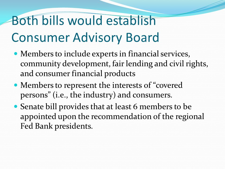 Both bills would establish Consumer Advisory Board Members to include experts in financial services, community development, fair lending and civil rig
