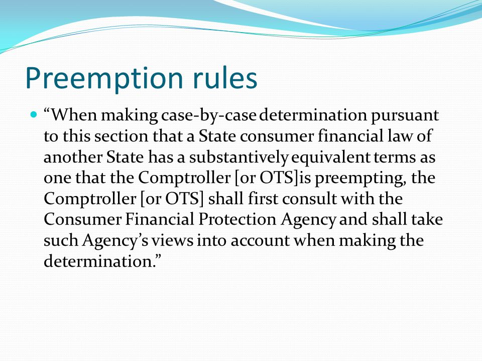 "Preemption rules ""When making case-by-case determination pursuant to this section that a State consumer financial law of another State has a substanti"