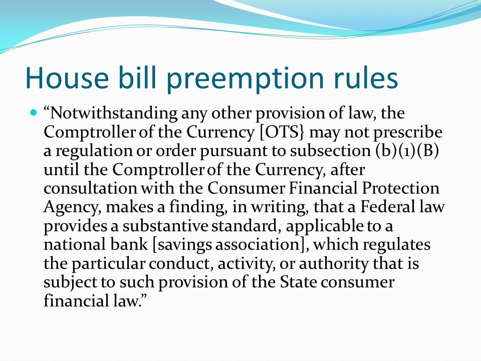 "House bill preemption rules ""Notwithstanding any other provision of law, the Comptroller of the Currency [OTS} may not prescribe a regulation or order"