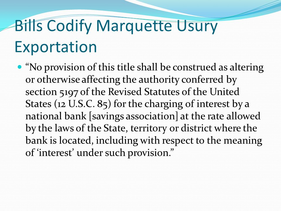 "Bills Codify Marquette Usury Exportation ""No provision of this title shall be construed as altering or otherwise affecting the authority conferred by"
