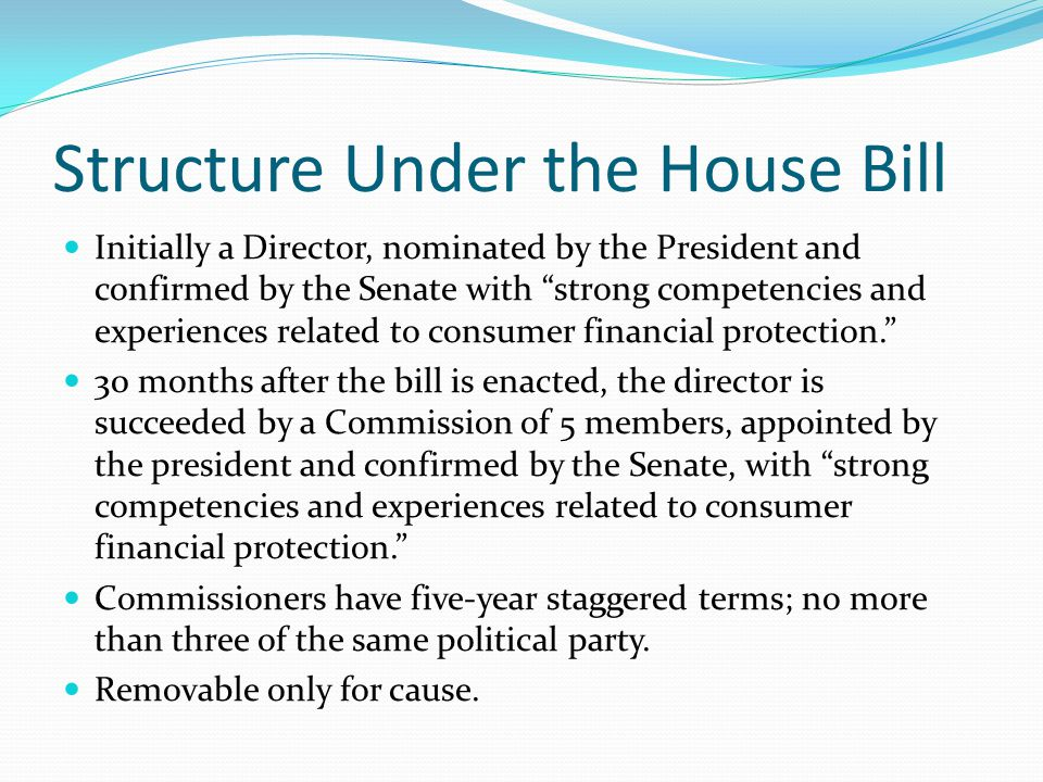 "Structure Under the House Bill Initially a Director, nominated by the President and confirmed by the Senate with ""strong competencies and experiences"
