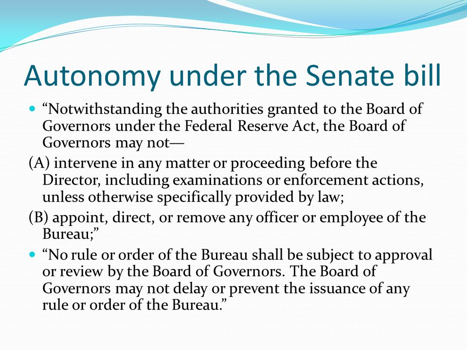 "Autonomy under the Senate bill ""Notwithstanding the authorities granted to the Board of Governors under the Federal Reserve Act, the Board of Governor"