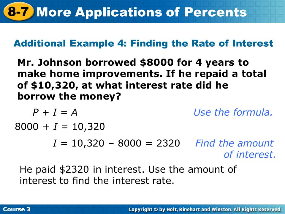 Mr. Johnson borrowed $8000 for 4 years to make home improvements. If he repaid a total of $10,320, at what interest rate did he borrow the money? Addi