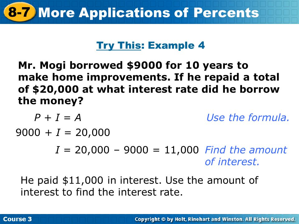 Mr. Mogi borrowed $9000 for 10 years to make home improvements. If he repaid a total of $20,000 at what interest rate did he borrow the money? Try Thi