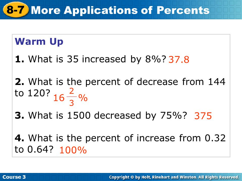 Warm Up 1.What is 35 increased by 8%. 2. What is the percent of decrease from 144 to 120.