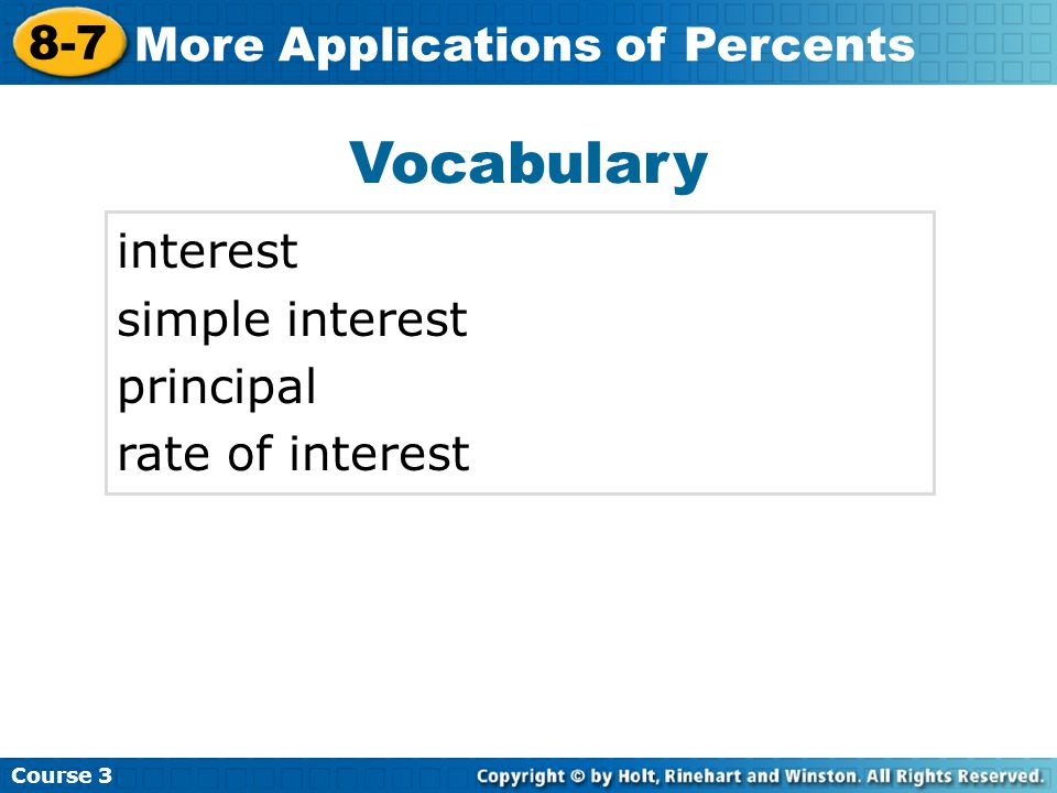 Vocabulary interest simple interest principal rate of interest Insert Lesson Title Here Course 3 8-7 More Applications of Percents