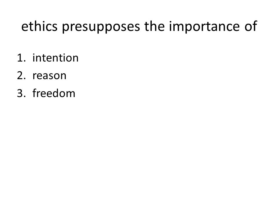 key points Kant highlighted the importance of intentions, reason, and freedom for the allocation of ethical esteem and ethical responsibility for Kant, an ethical act is one that is performed out of a reason-based sense of duty