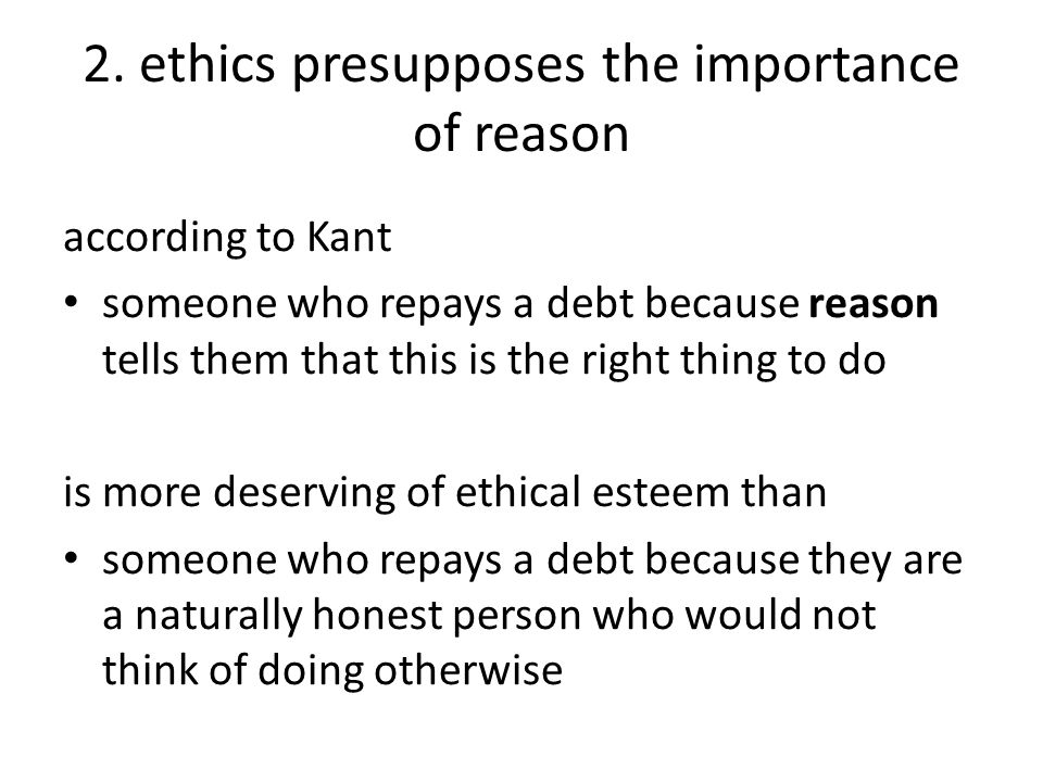 similarly, for Kant a company in which people reason about ethics and do what their reason tells them is the right thing to do is more deserving of ethical esteem than a company that is filled with people who just do the right thing without thinking about it