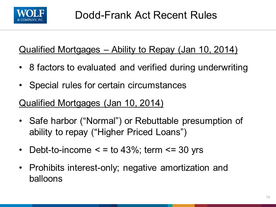 Dodd-Frank Act Recent Rules Qualified Mortgages – Ability to Repay (Jan 10, 2014) 8 factors to evaluated and verified during underwriting Special rule