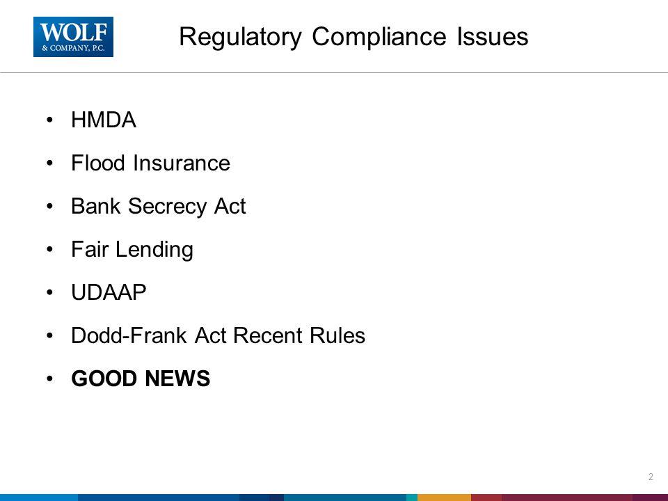 Regulatory Compliance Issues HMDA Flood Insurance Bank Secrecy Act Fair Lending UDAAP Dodd-Frank Act Recent Rules GOOD NEWS 2
