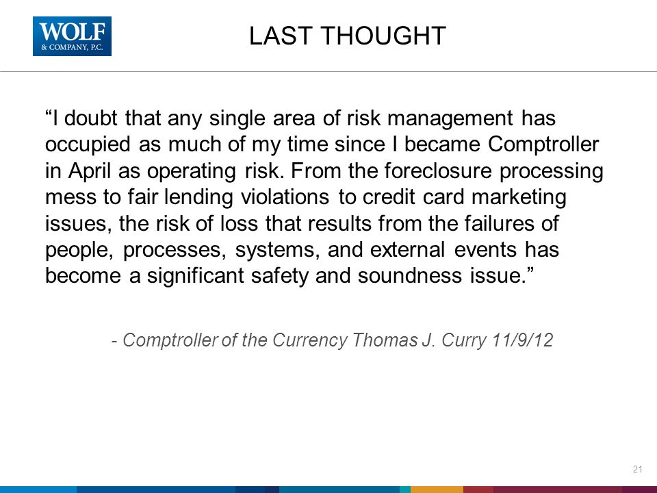 """LAST THOUGHT """"I doubt that any single area of risk management has occupied as much of my time since I became Comptroller in April as operating risk. F"""