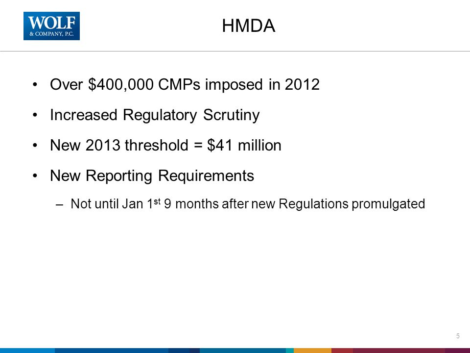 HMDA Over $400,000 CMPs imposed in 2012 Increased Regulatory Scrutiny New 2013 threshold = $41 million New Reporting Requirements –Not until Jan 1 st