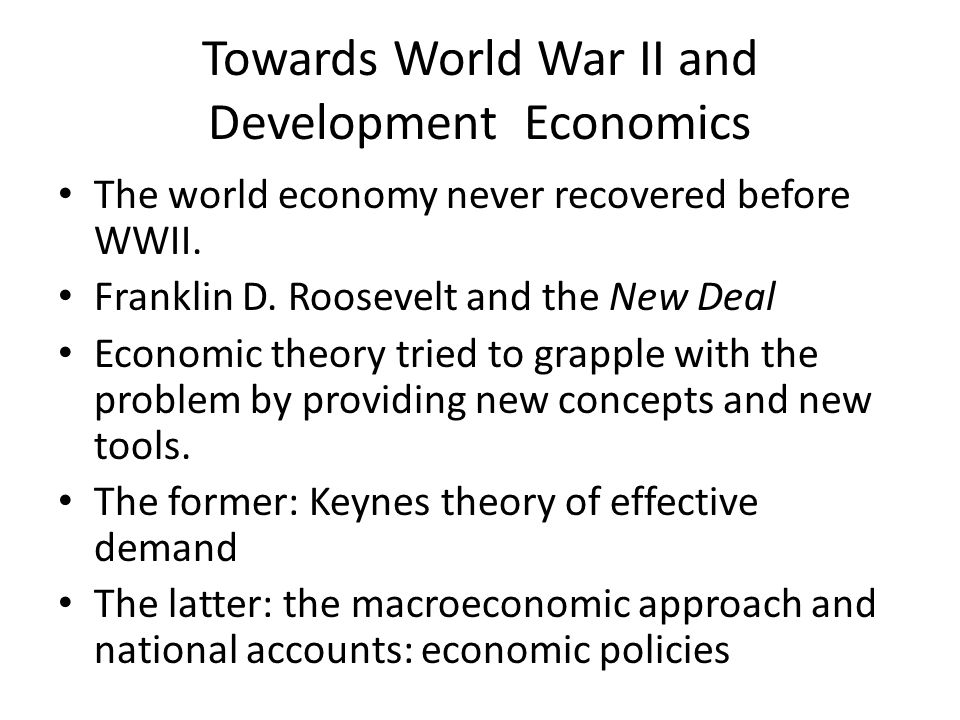 Towards World War II and Development Economics The world economy never recovered before WWII.