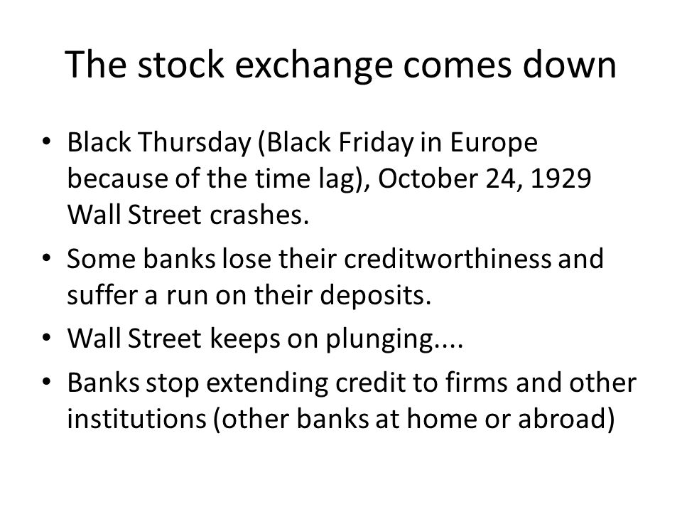 The stock exchange comes down Black Thursday (Black Friday in Europe because of the time lag), October 24, 1929 Wall Street crashes.