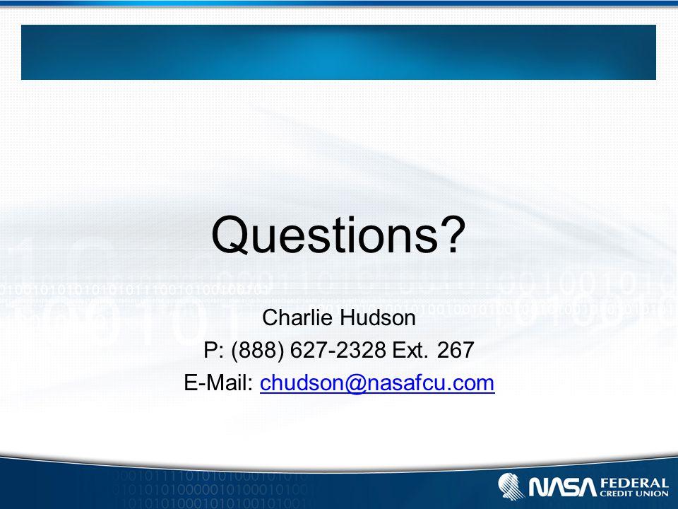 Questions Charlie Hudson P: (888) 627-2328 Ext. 267 E-Mail: chudson@nasafcu.comchudson@nasafcu.com