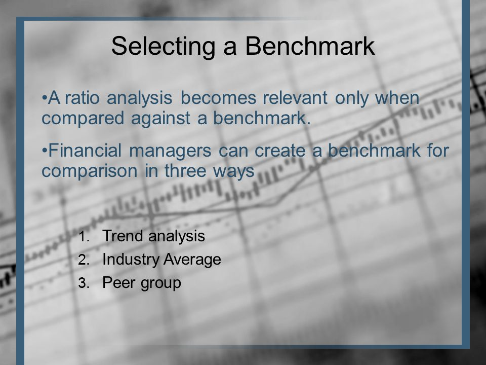 A ratio analysis becomes relevant only when compared against a benchmark.
