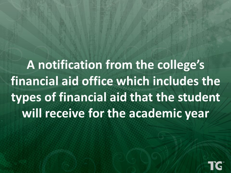 A notification from the college's financial aid office which includes the types of financial aid that the student will receive for the academic year