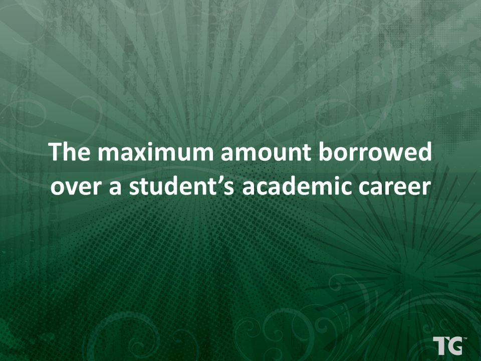 The maximum amount borrowed over a student's academic career