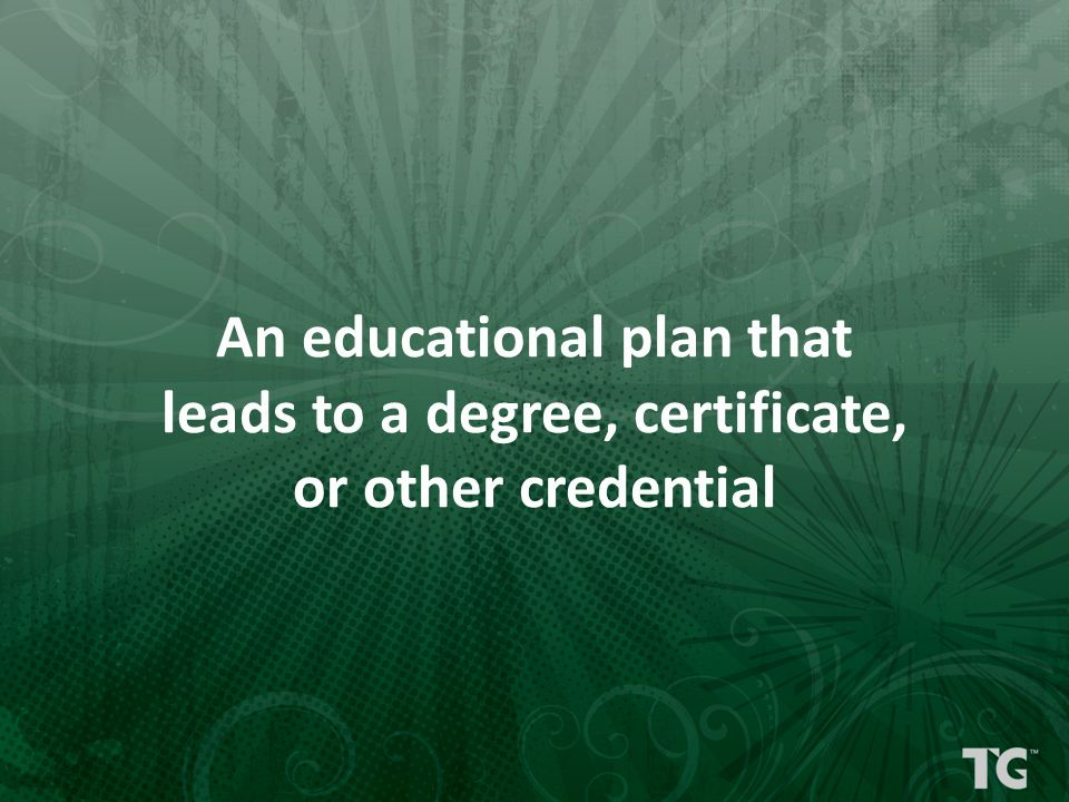 An educational plan that leads to a degree, certificate, or other credential