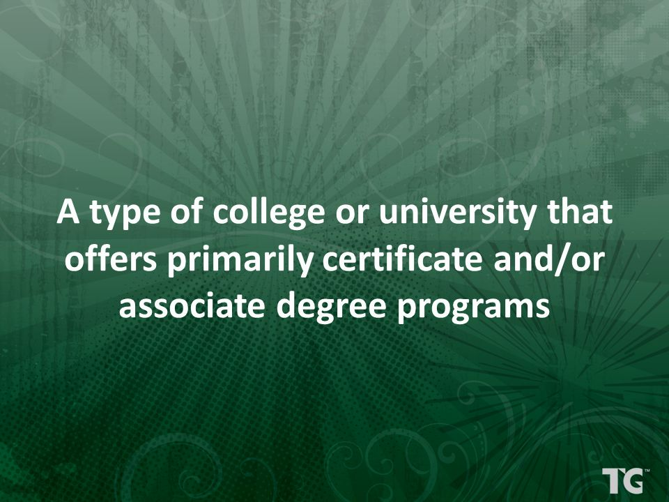 A type of college or university that offers primarily certificate and/or associate degree programs