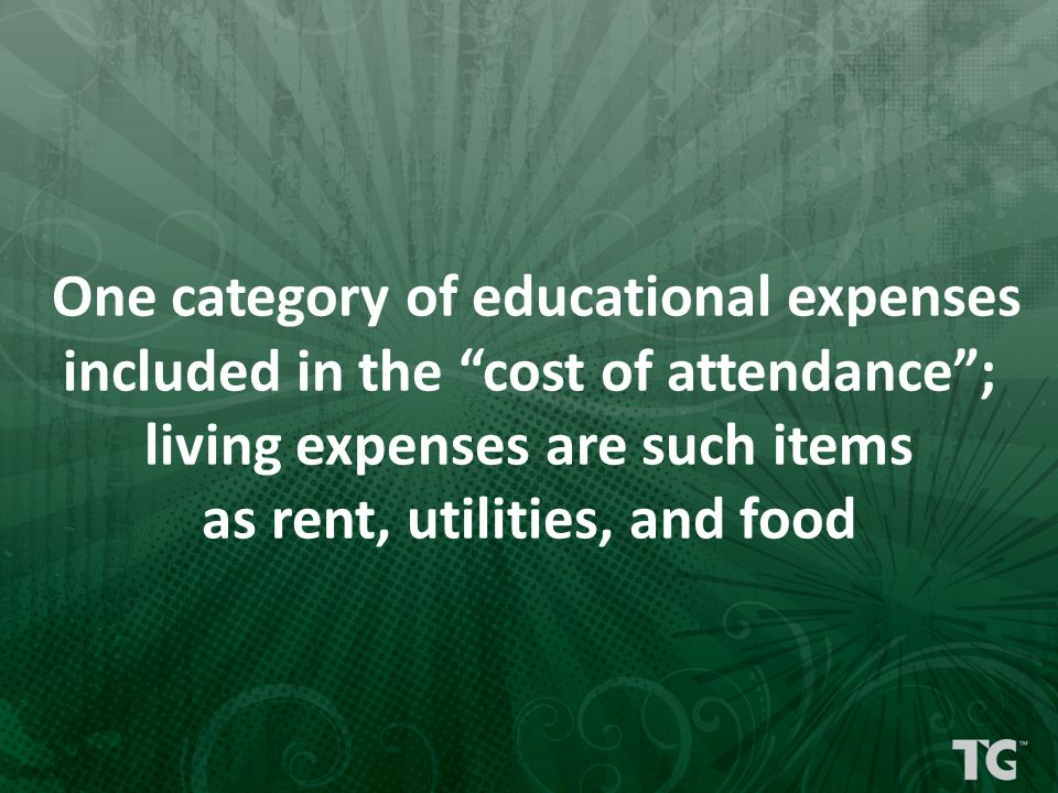 """One category of educational expenses included in the """"cost of attendance""""; living expenses are such items as rent, utilities, and food"""