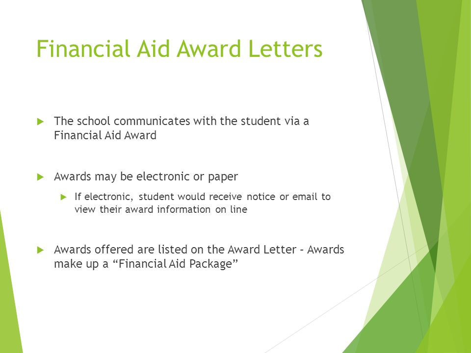 Financial Aid Award Letters  The school communicates with the student via a Financial Aid Award  Awards may be electronic or paper  If electronic,