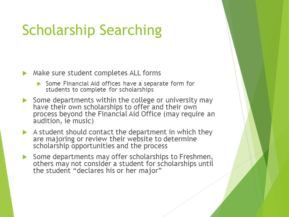 Scholarship Searching  Make sure student completes ALL forms  Some Financial Aid offices have a separate form for students to complete for scholarsh