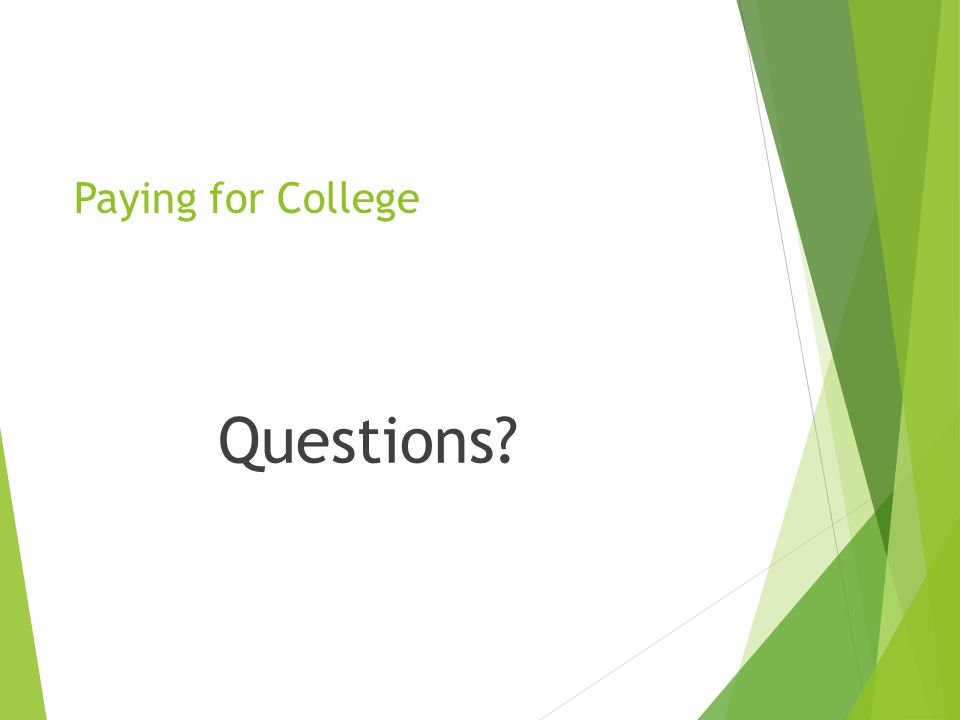 Paying for College Questions?