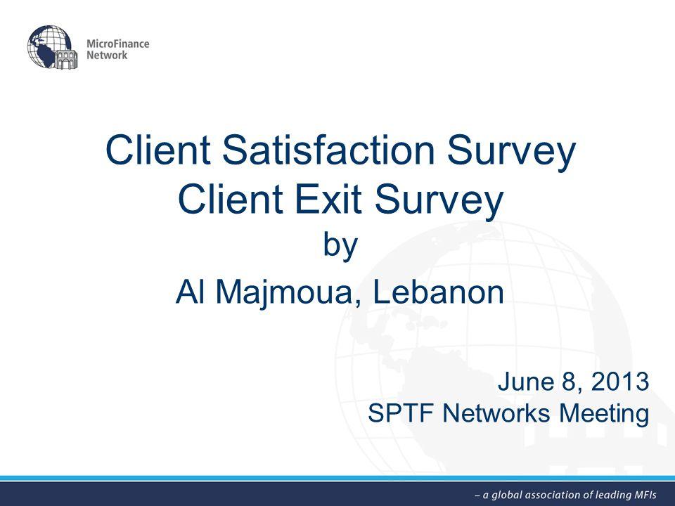 Client Satisfaction Survey Client Exit Survey by Al Majmoua, Lebanon June 8, 2013 SPTF Networks Meeting