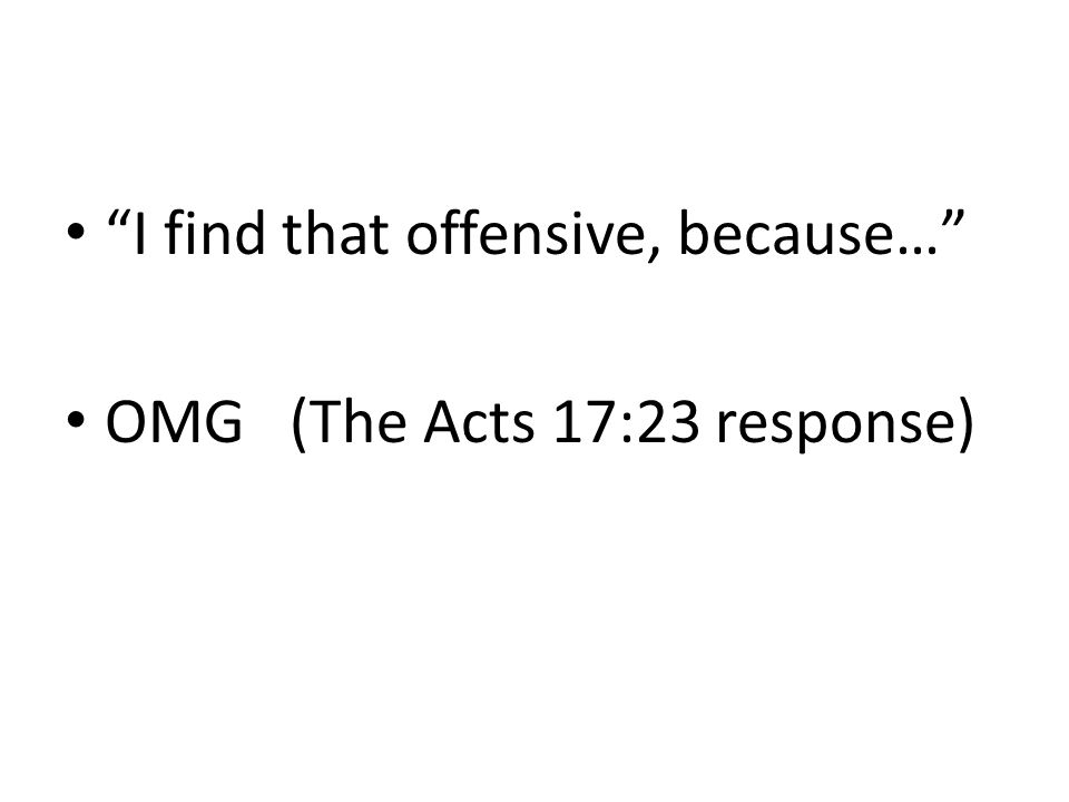 I find that offensive, because… OMG (The Acts 17:23 response)