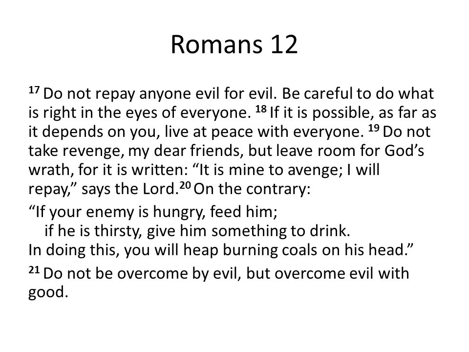 Romans 12 17 Do not repay anyone evil for evil.